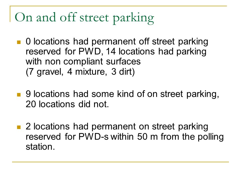 On and off street parking 0 locations had permanent off street parking reserved for PWD, 14 locations had parking with non compliant surfaces (7 grave