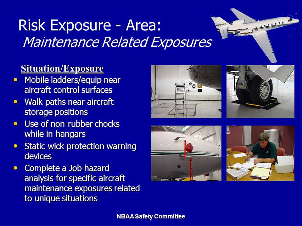 NBAA Safety Committee Risk Exposure - Area: Maintenance Related Exposures Mobile ladders/equip near aircraft control surfaces Mobile ladders/equip nea