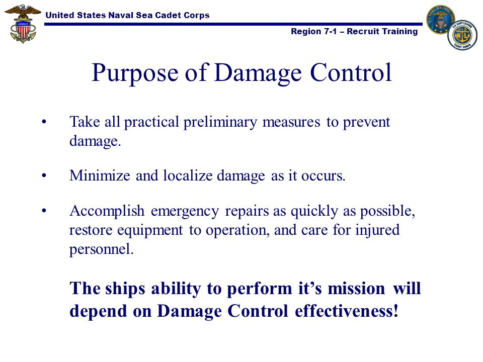 United States Naval Sea Cadet Corps Region 7-1 – Recruit Training Purpose of Damage Control Take all practical preliminary measures to prevent damage.