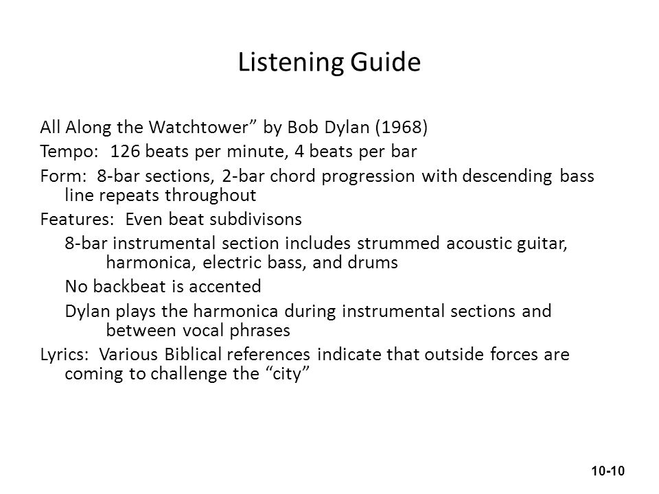 Listening Guide All Along the Watchtower by Bob Dylan (1968) Tempo: 126 beats per minute, 4 beats per bar Form: 8-bar sections, 2-bar chord progressio