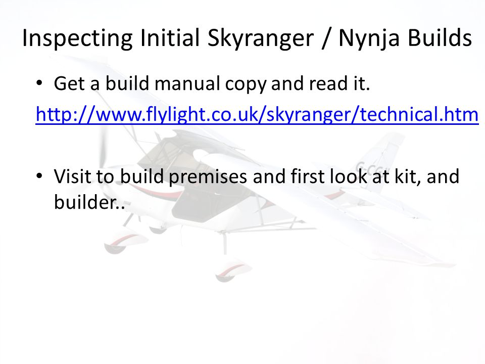 Inspecting Initial Skyranger / Nynja Builds Get a build manual copy and read it. http://www.flylight.co.uk/skyranger/technical.htm Visit to build prem