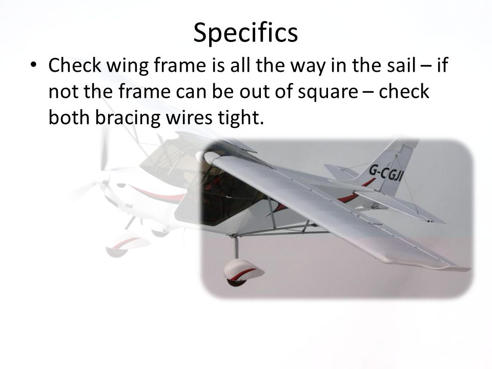 Specifics Check wing frame is all the way in the sail – if not the frame can be out of square – check both bracing wires tight.