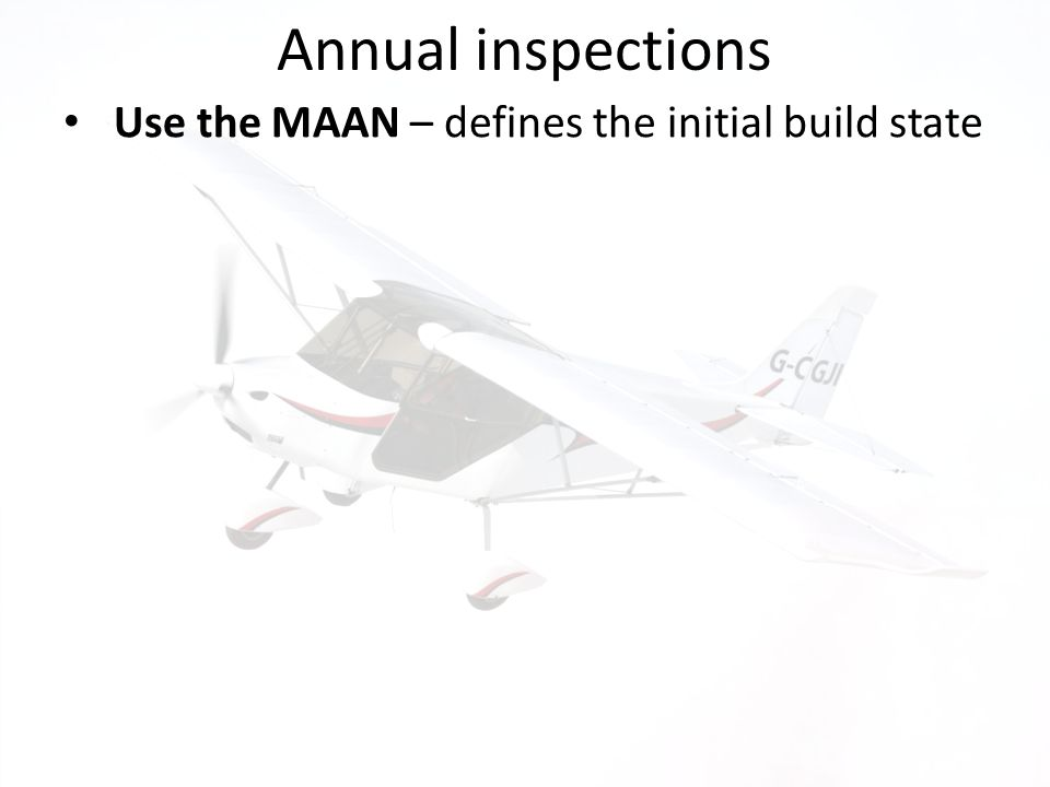 Annual inspections Use the MAAN – defines the initial build state