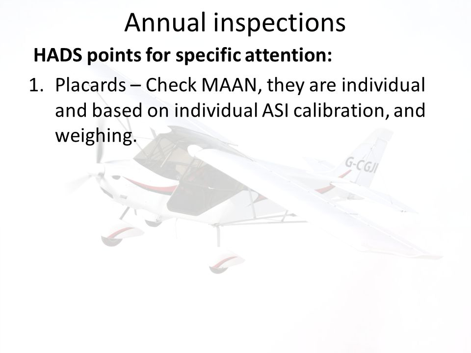 Annual inspections HADS points for specific attention: 1.Placards – Check MAAN, they are individual and based on individual ASI calibration, and weigh
