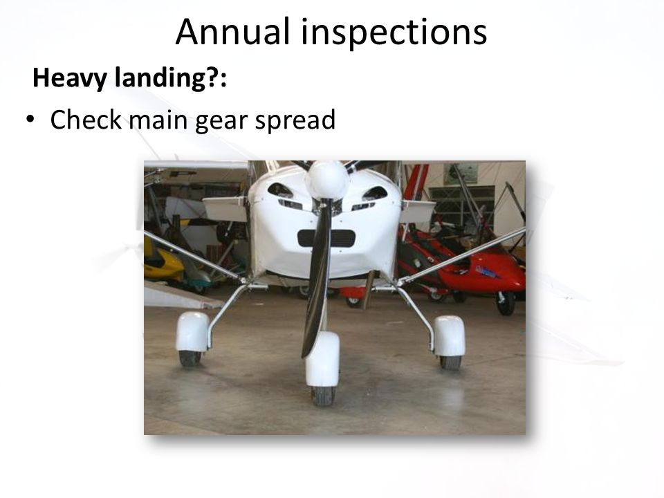 Annual inspections Heavy landing?: Check main gear spread
