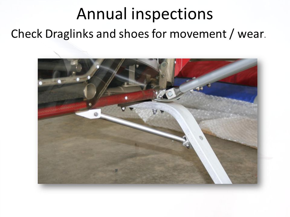Annual inspections Check Draglinks and shoes for movement / wear.