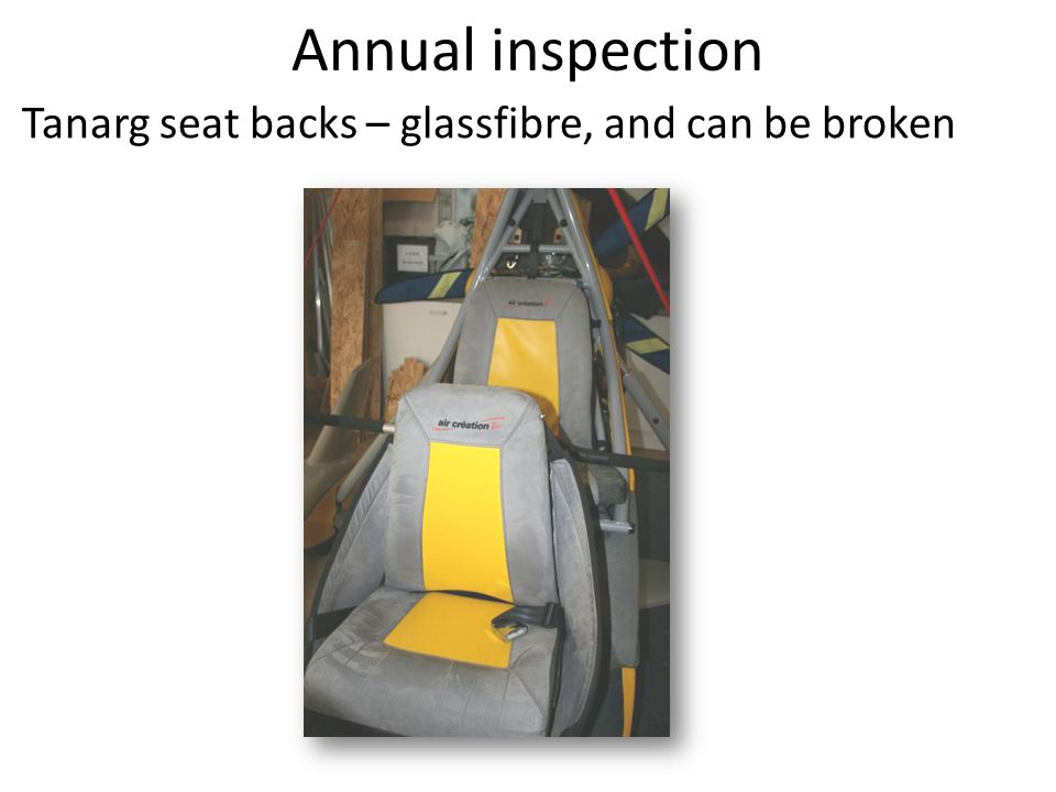Annual inspection Tanarg seat backs – glassfibre, and can be broken
