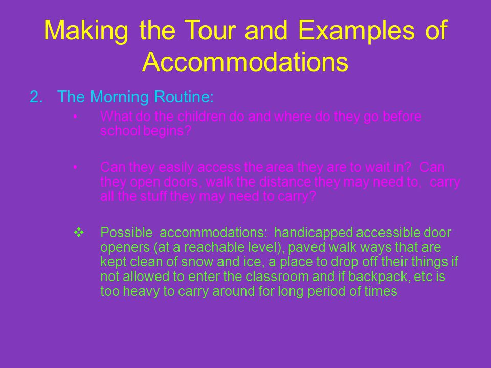 Making the Tour and Examples of Accommodations 2.The Morning Routine: What do the children do and where do they go before school begins.