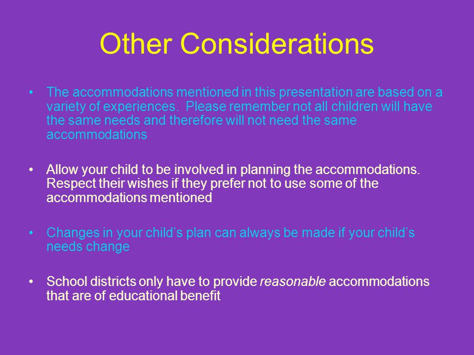 Other Considerations The accommodations mentioned in this presentation are based on a variety of experiences.