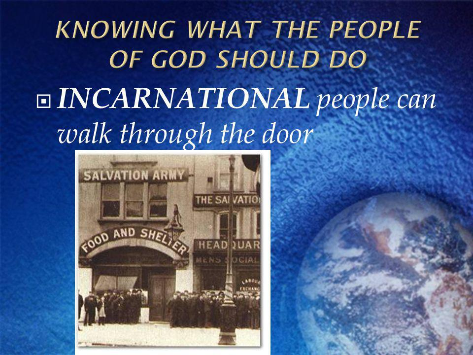 INCARNATIONAL people can walk through the door