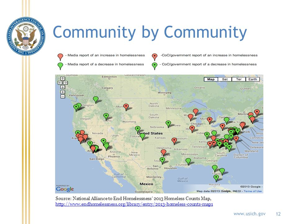 www.usich.gov Community by Community 12 Source: National Alliance to End Homelessness 2013 Homeless Counts Map, http://www.endhomelessness.org/library/entry/2013-homeless-counts-map1 http://www.endhomelessness.org/library/entry/2013-homeless-counts-map1