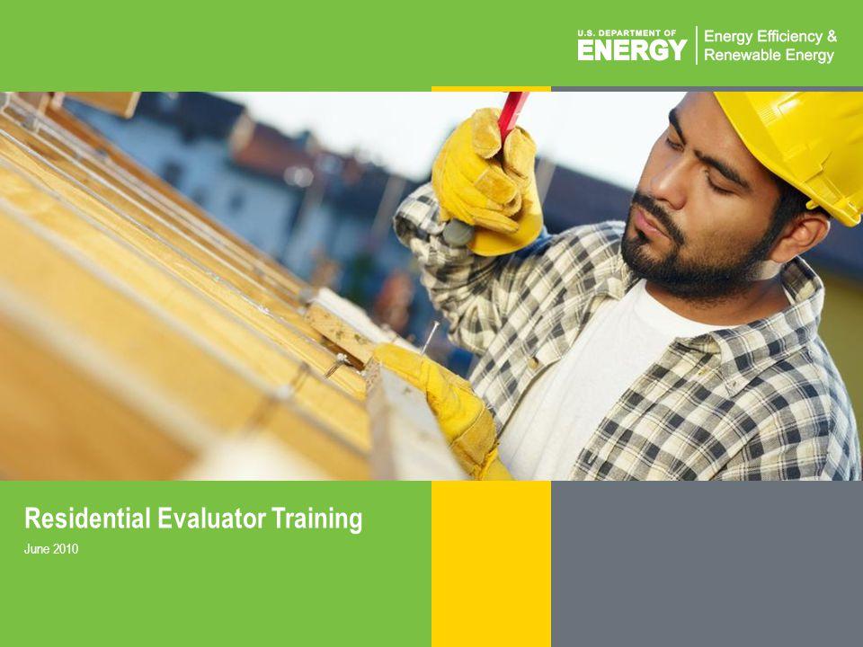 BUILDING ENERGY CODES UNIVERSITYwww.energycodes.gov/training 1 Residential Evaluator Training June 2010