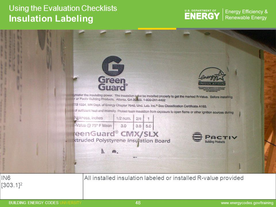 BUILDING ENERGY CODES UNIVERSITYwww.energycodes.gov/training 48 Using the Evaluation Checklists Insulation Labeling IN6 [303.1] 2 All installed insula