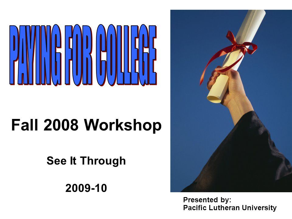 Fall 2008 Workshop See It Through 2009-10 Presented by: Pacific Lutheran University
