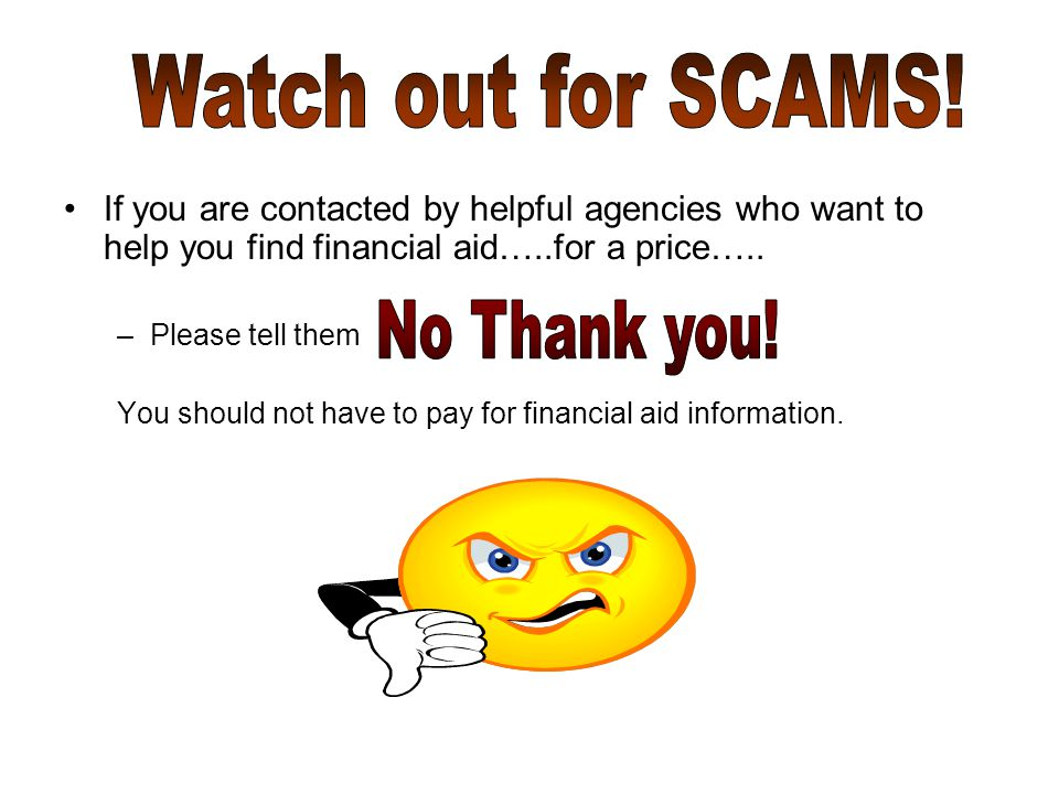 If you are contacted by helpful agencies who want to help you find financial aid…..for a price…..