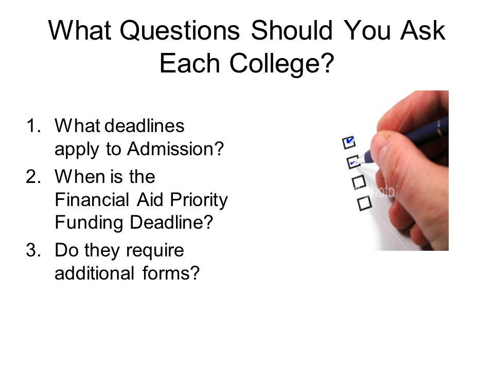 What Questions Should You Ask Each College.1.What deadlines apply to Admission.