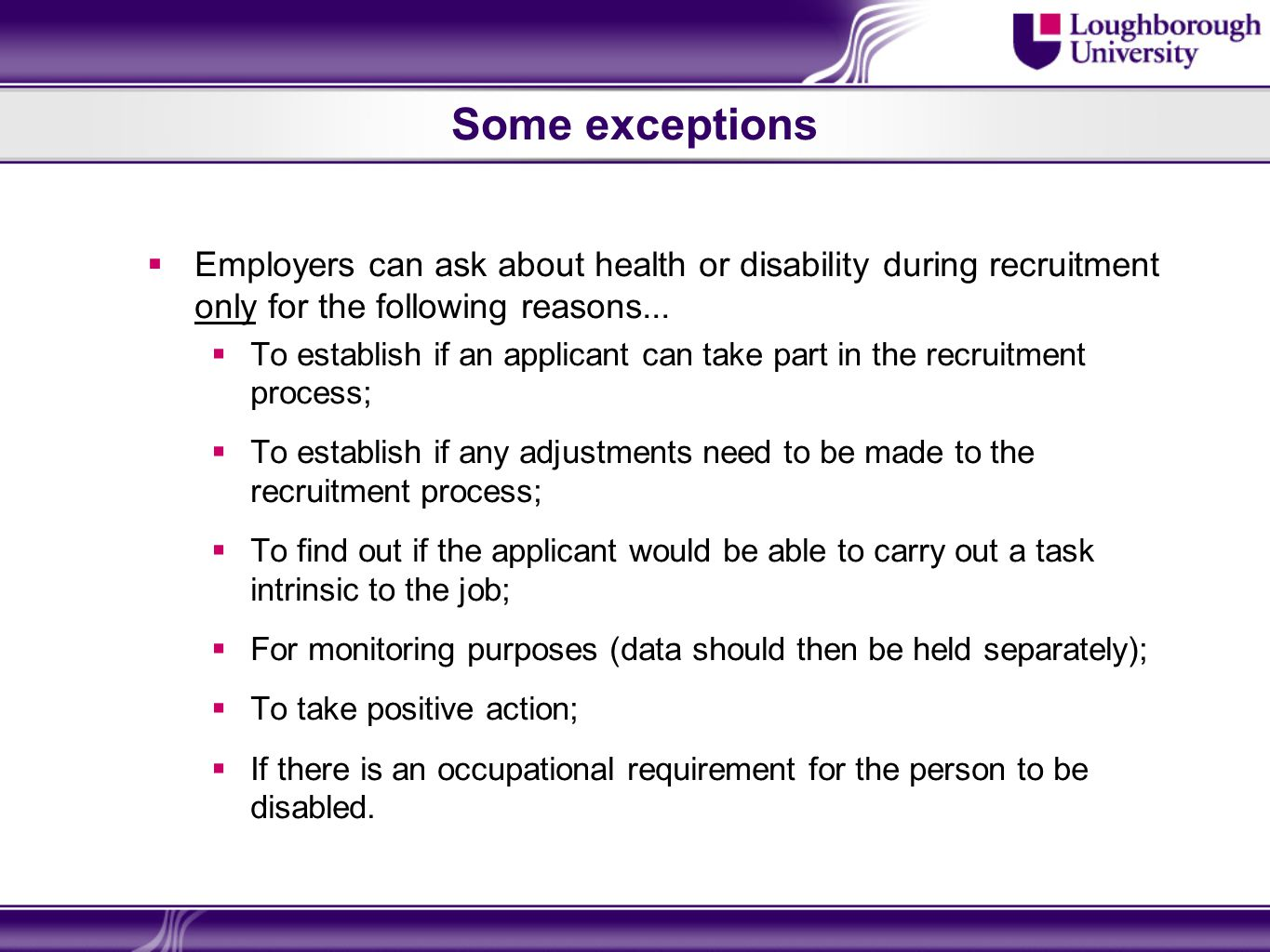 Some exceptions Employers can ask about health or disability during recruitment only for the following reasons...