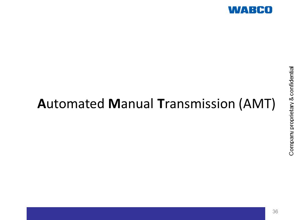 Company proprietary & confidential 36 Automated Manual Transmission (AMT)