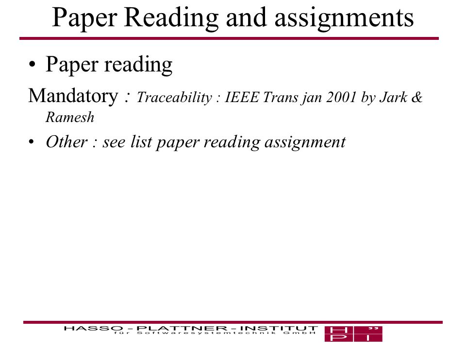 Paper Reading and assignments Paper reading Mandatory : Traceability : IEEE Trans jan 2001 by Jark & Ramesh Other : see list paper reading assignment