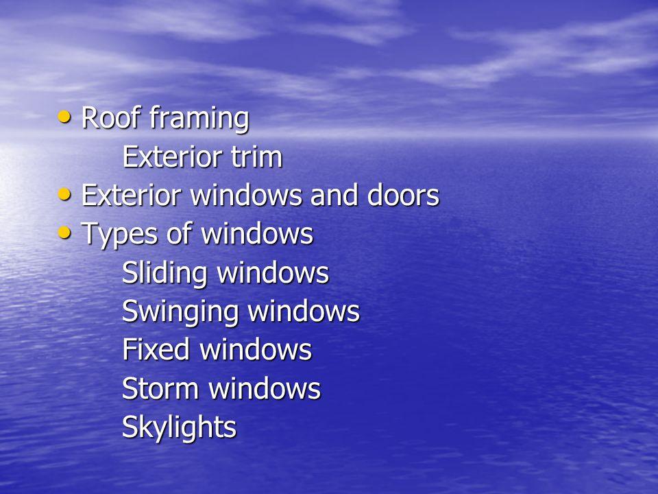 Roof framing Roof framing Exterior trim Exterior windows and doors Exterior windows and doors Types of windows Types of windows Sliding windows Swinging windows Fixed windows Storm windows Skylights