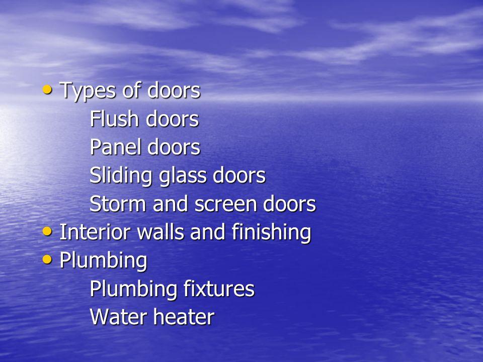 Types of doors Types of doors Flush doors Panel doors Sliding glass doors Storm and screen doors Interior walls and finishing Interior walls and finishing Plumbing Plumbing Plumbing fixtures Water heater