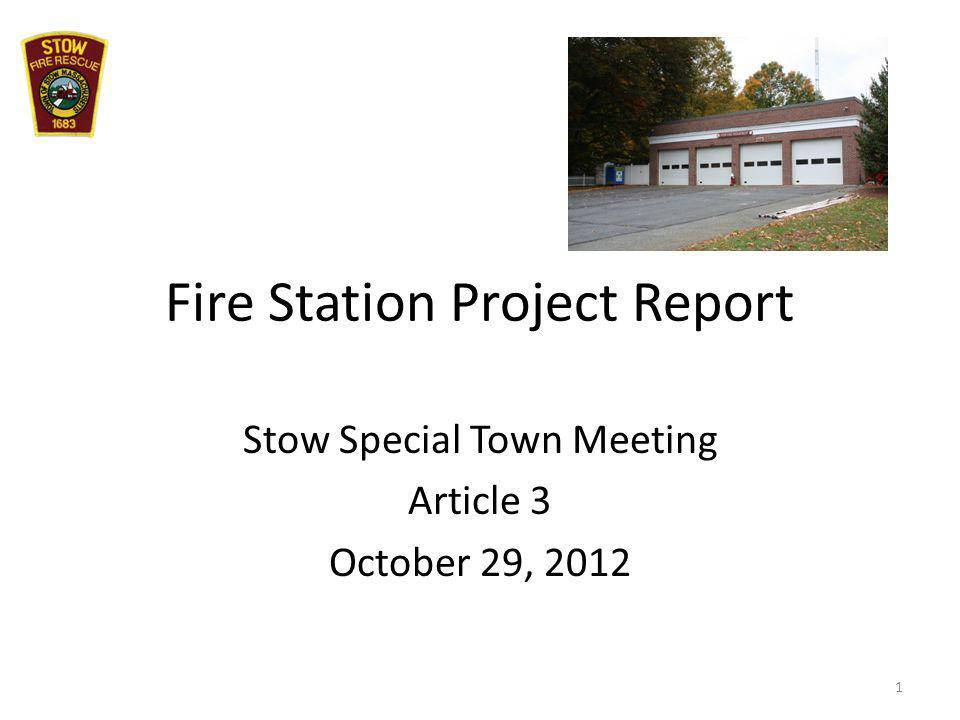 Fire Station Project Report Stow Special Town Meeting Article 3 October 29, 2012 1