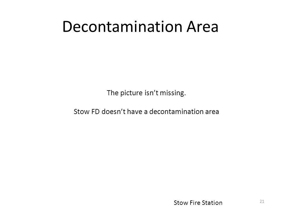Decontamination Area 21 Stow Fire Station The picture isnt missing.