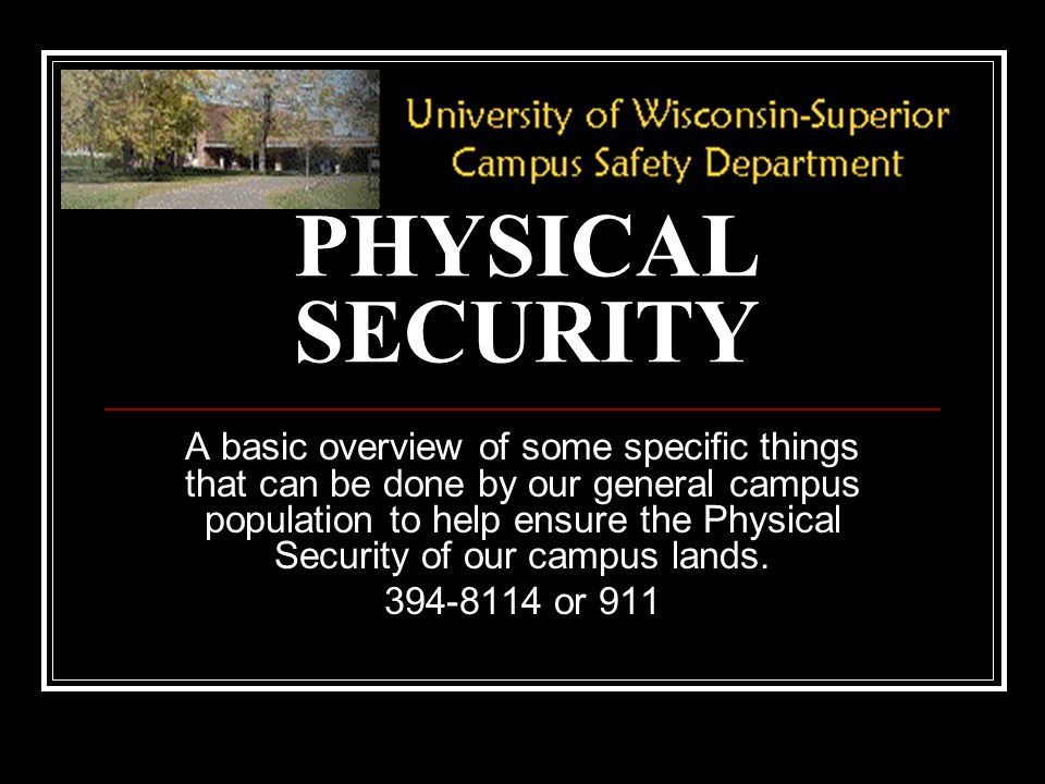 PHYSICAL SECURITY A basic overview of some specific things that can be done by our general campus population to help ensure the Physical Security of our campus lands.