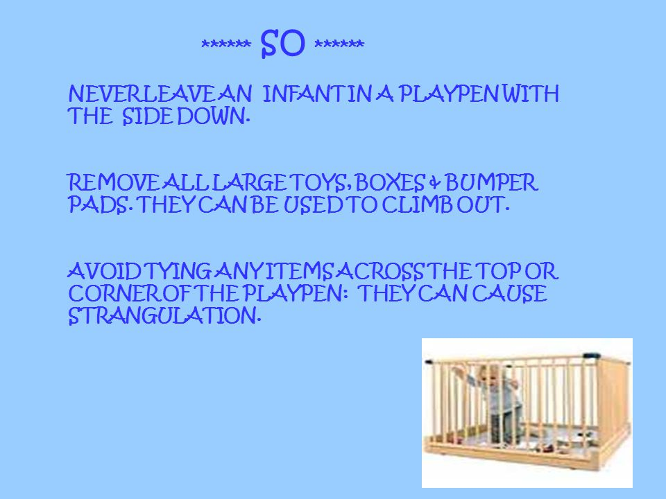 Deaths have also occurred when the playpen was not securely locked into position, causing it to collapse, entrapping the childs neck.