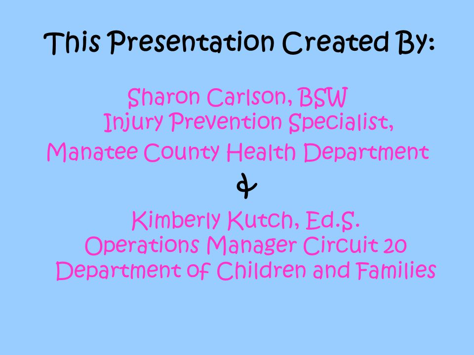For More Information If you need additional information or assistance you can call: Safe Kids SunCoast 727-767-8581 Florida Poison Information Center