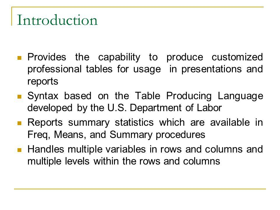 Introduction Provides the capability to produce customized professional tables for usage in presentations and reports Syntax based on the Table Producing Language developed by the U.S.