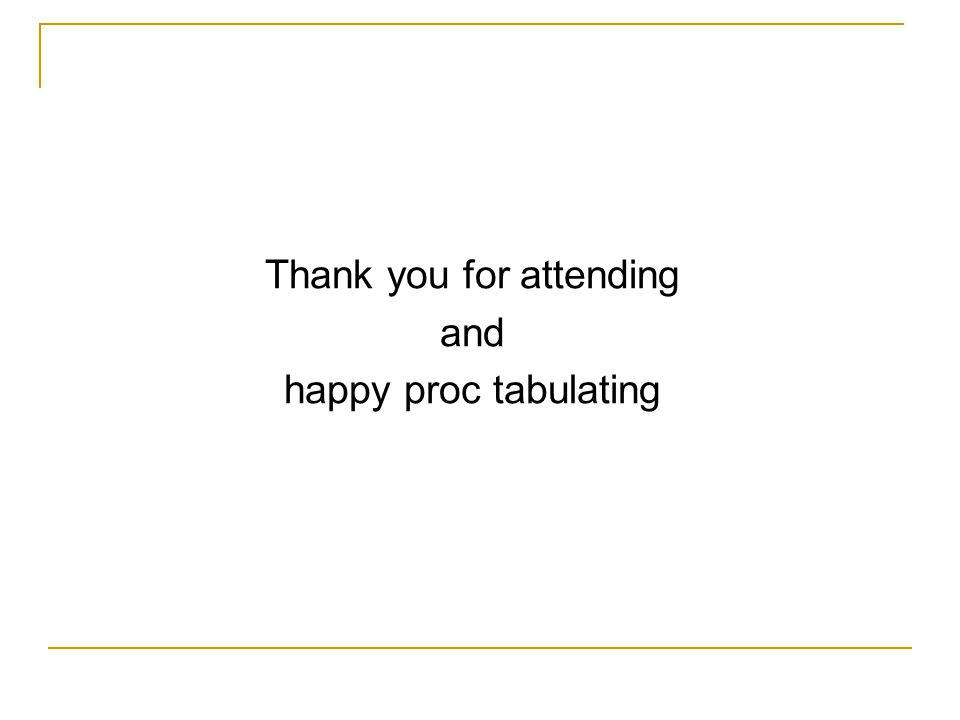 Thank you for attending and happy proc tabulating