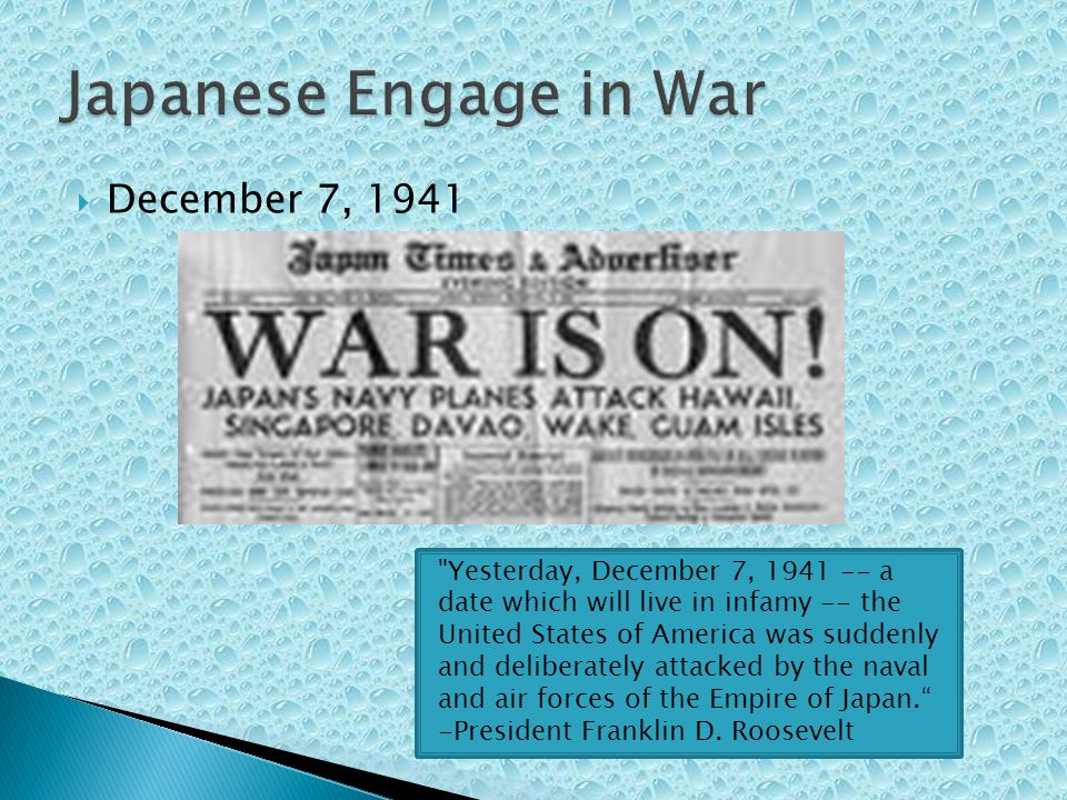 December 7, 1941 Yesterday, December 7, 1941 -- a date which will live in infamy -- the United States of America was suddenly and deliberately attacked by the naval and air forces of the Empire of Japan.