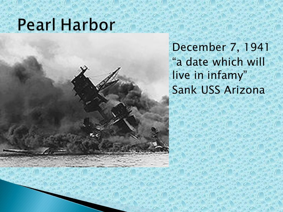 December 7, 1941 a date which will live in infamy Sank USS Arizona