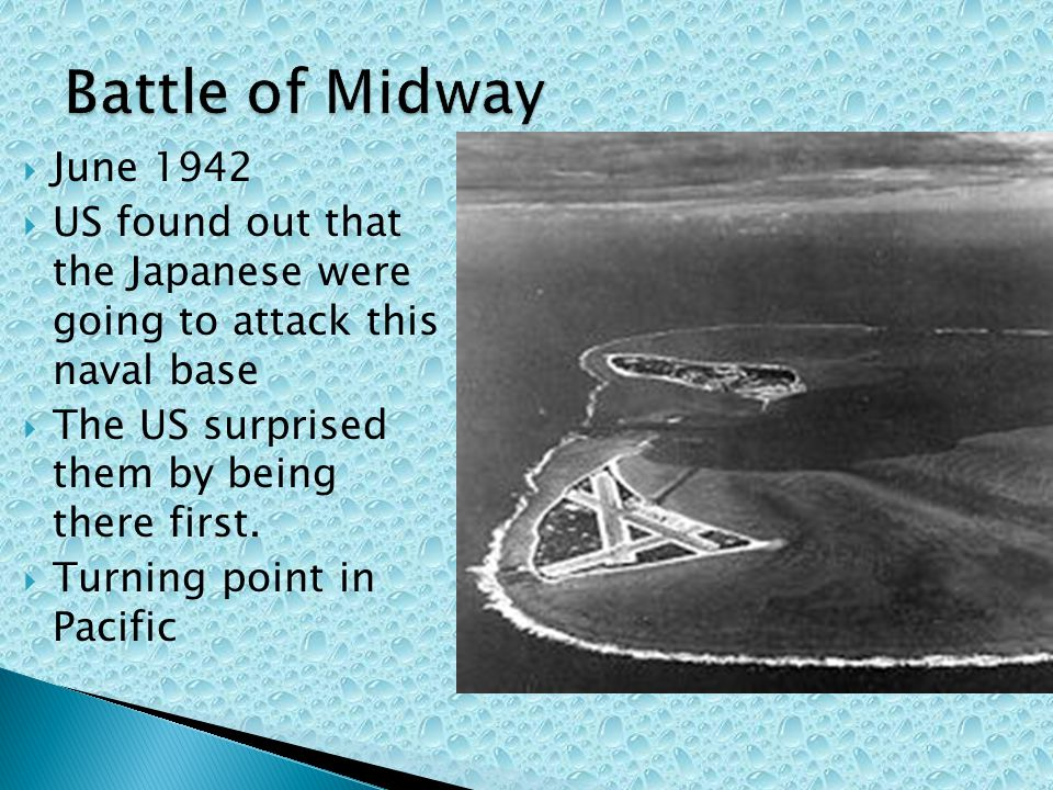 June 1942 US found out that the Japanese were going to attack this naval base The US surprised them by being there first.