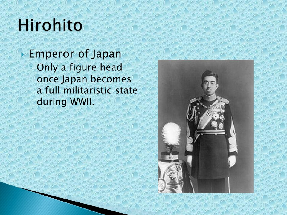 Emperor of Japan Only a figure head once Japan becomes a full militaristic state during WWII.