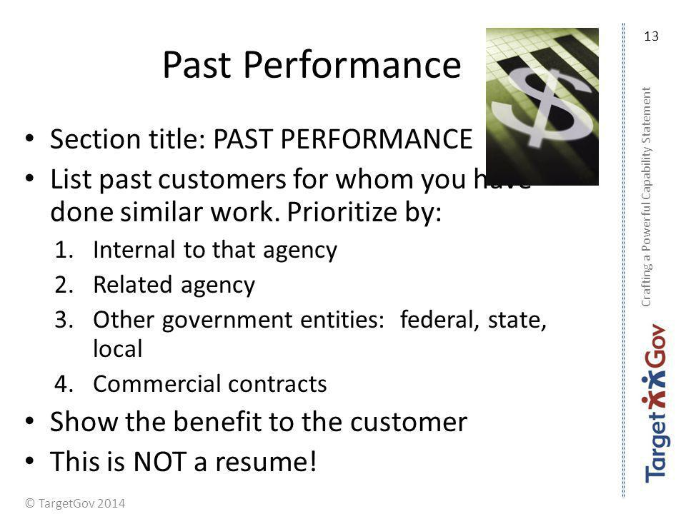 © TargetGov 2014 Past Performance Section title: PAST PERFORMANCE List past customers for whom you have done similar work. Prioritize by: 1.Internal t