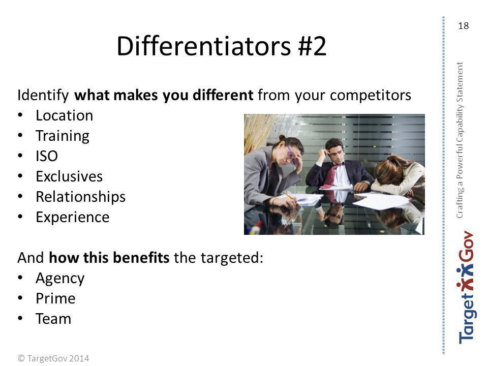 © TargetGov 2014 Differentiators #2 Identify what makes you different from your competitors Location Training ISO Exclusives Relationships Experience