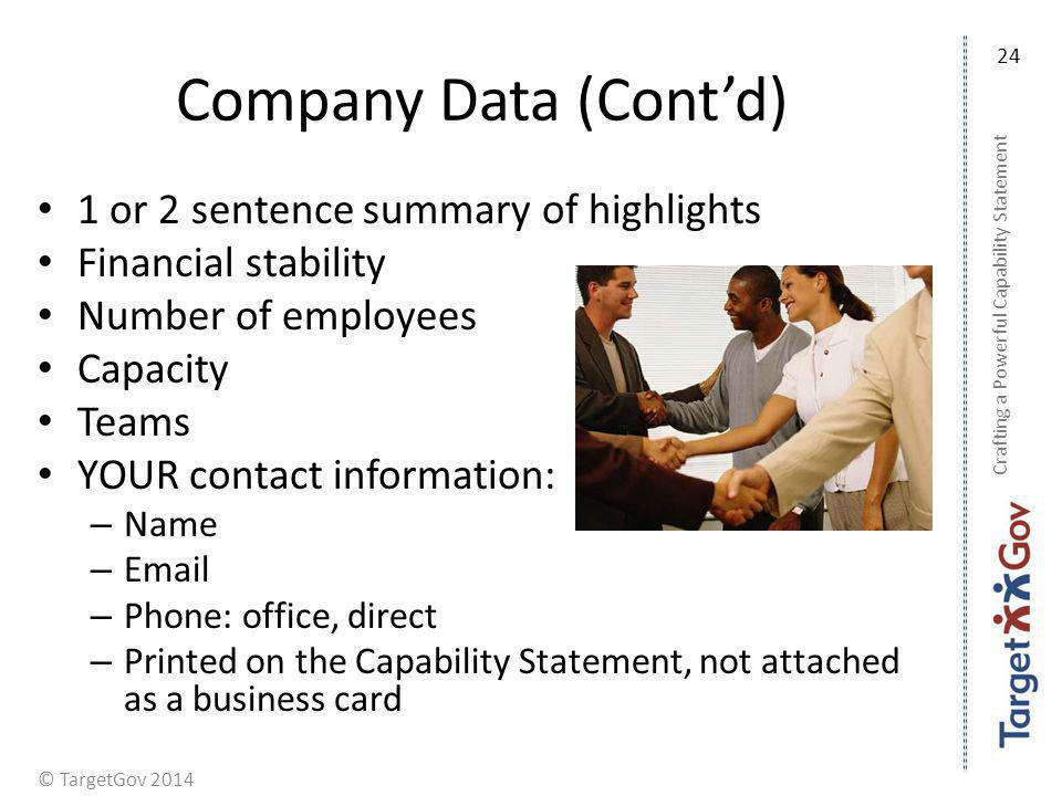 © TargetGov 2014 Company Data (Contd) 1 or 2 sentence summary of highlights Financial stability Number of employees Capacity Teams YOUR contact inform