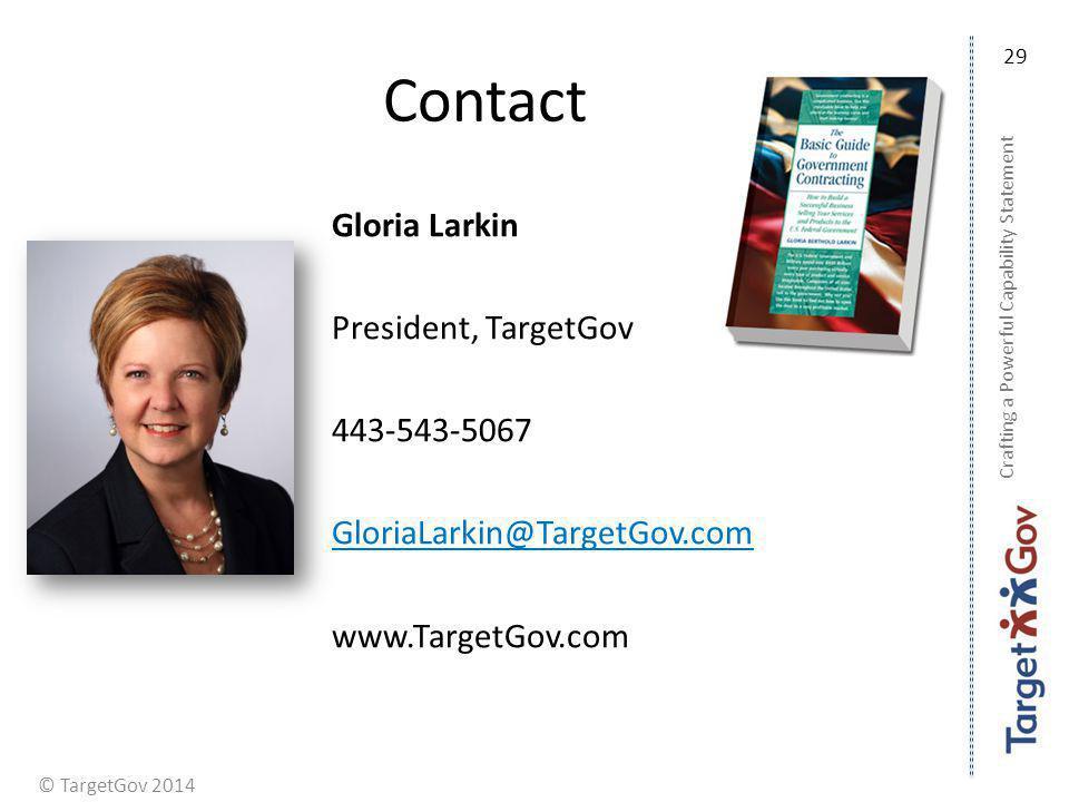 © TargetGov 2014 Contact Gloria Larkin President, TargetGov 443-543-5067 GloriaLarkin@TargetGov.com www.TargetGov.com Crafting a Powerful Capability S