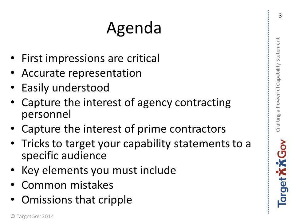 © TargetGov 2014 Agenda First impressions are critical Accurate representation Easily understood Capture the interest of agency contracting personnel