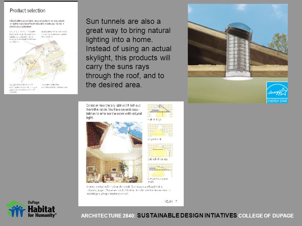 ARCHITECTURE 2840: SUSTAINABLE DESIGN INTIATIVES COLLEGE OF DUPAGE Sun tunnels are also a great way to bring natural lighting into a home. Instead of