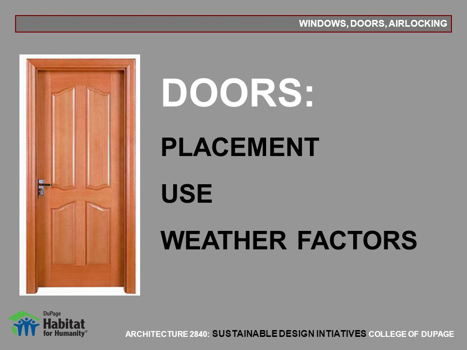ARCHITECTURE 2840: SUSTAINABLE DESIGN INTIATIVES COLLEGE OF DUPAGE WINDOWS, DOORS, AIRLOCKING DOORS: PLACEMENT USE WEATHER FACTORS