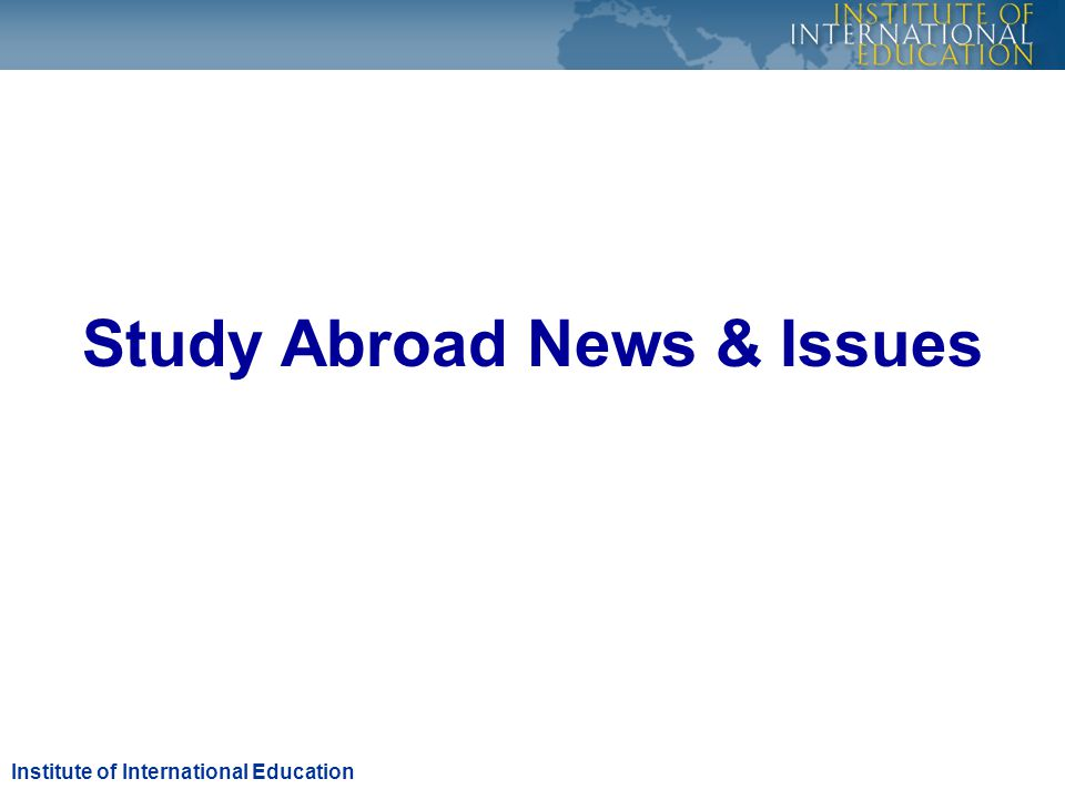 Study Abroad News & Issues Institute of International Education