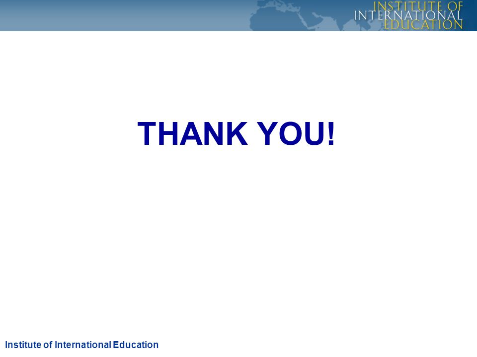 THANK YOU! Institute of International Education