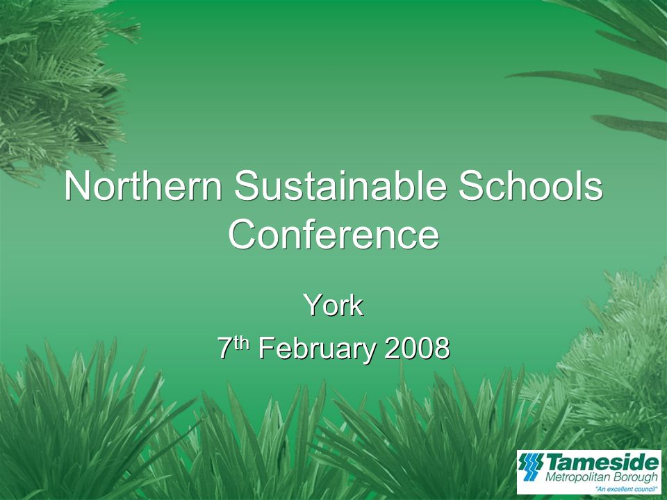 Northern Sustainable Schools Conference York 7 th February 2008 York 7 th February 2008