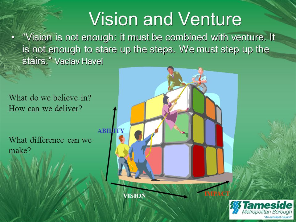 Vision and Venture Vision is not enough: it must be combined with venture.
