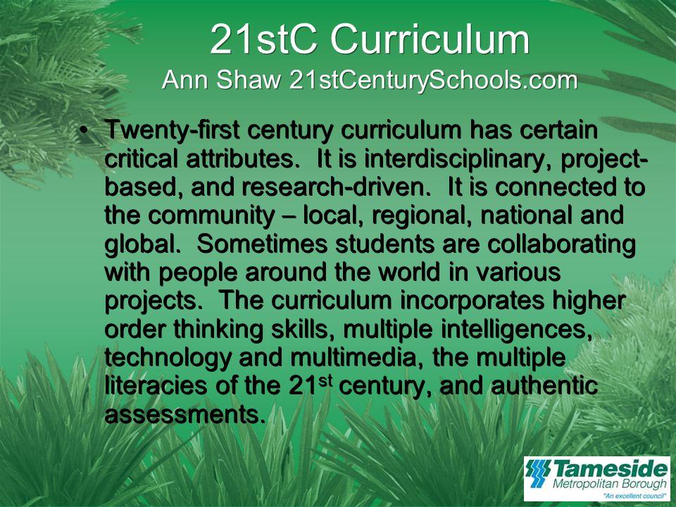 21stC Curriculum Ann Shaw 21stCenturySchools.com Twenty-first century curriculum has certain critical attributes.