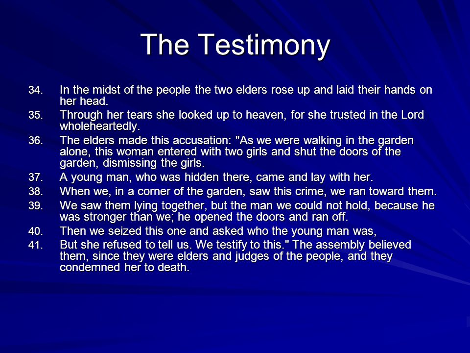 The Testimony 34. In the midst of the people the two elders rose up and laid their hands on her head. 35. Through her tears she looked up to heaven, f