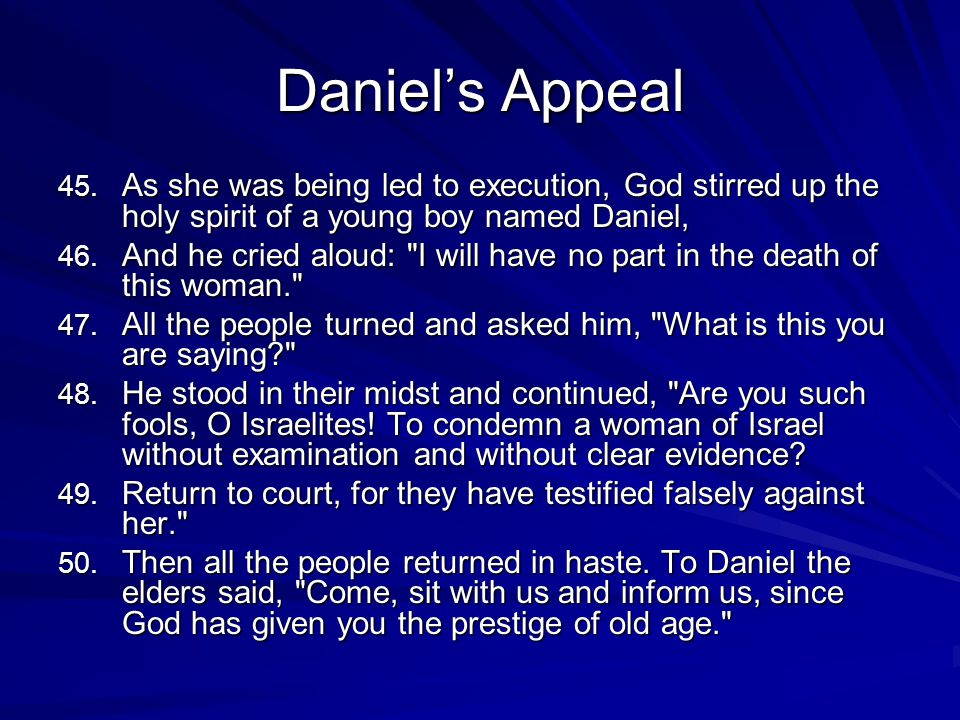 Daniels Appeal 45. As she was being led to execution, God stirred up the holy spirit of a young boy named Daniel, 46. And he cried aloud:
